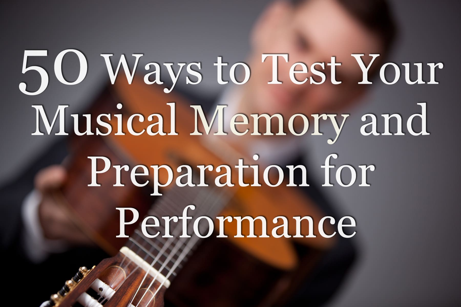 50 Ways To Test Your Musical Memory Classical Guitar Shed