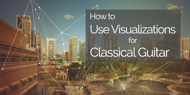 How To Use Visualization On Classical Guitar For Faster Learning And