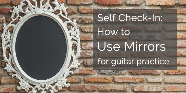 How to Use a Mirror in Your Classical Guitar Practice for Self ...