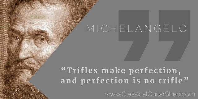 classical guitar quotes michelangelo on being nit picky with practice